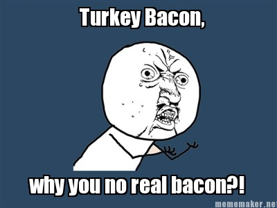 turkey bacon sucks