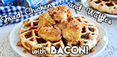Chicken Fried Waffles with bacon