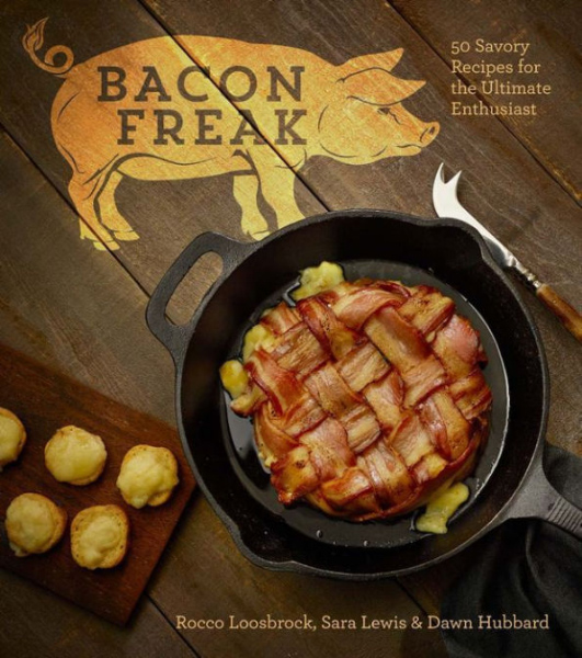 Bacon Freak Cookbook: 50 Savory Recipes for the Ultimate Enthusiast