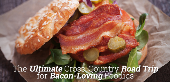 The Ultimate Cross-Country Road Trip for Bacon-Loving Foodies